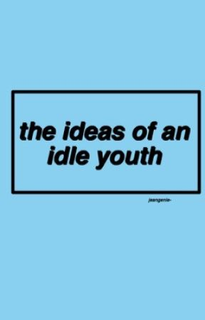 the ideas of an idle youth by semicharmedstevie