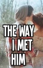 The way I met him by Mikeala_rulz