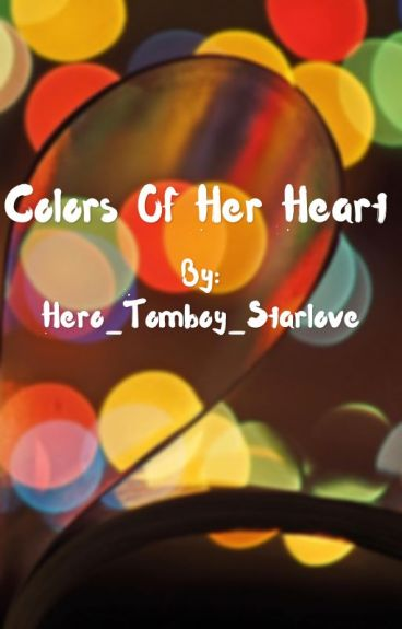Colors Of Her Heart by Hero_Tomboy_Starlove