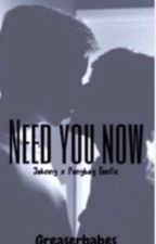 Need You Now:A Johnnyboy story by greaserbabes