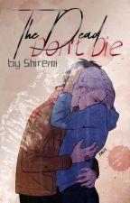 The Dead Don't Die » Viktuuri  by Shiremi