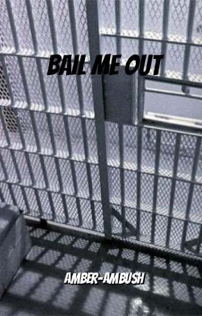 Bail Me Out by Amber-ambush