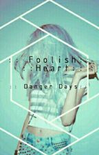Foolish Heart //Danger Days// by hometownromance