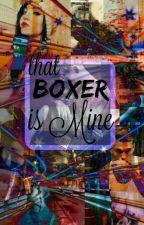 That Boxer Is Mine  segunda parte de mi boxeador  by AndreaCaceres200