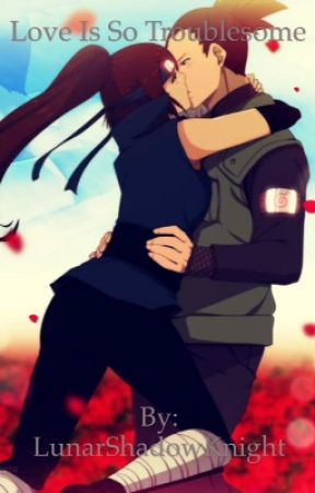 Love Is So Troublesome (Shikamaru x OC) by LunarShadowKnight