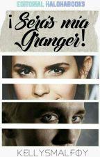 ¡Serás mía Granger! [EN EDICIÓN] by KellysMalfoy