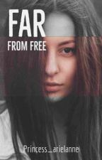 Far from Free by Princess_arielanne