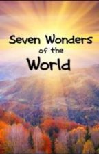 Seven Wonders of the World by Phoenix_EverRising