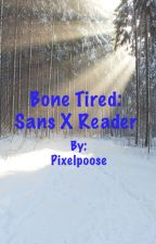 Bone Tired (Sans x skeleton reader) by Pixelpoose