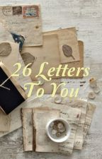 26 Letters To You (COMPLETE) by cassiopeiaflow