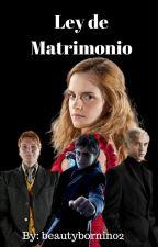 Ley de Matrimonio (Harmione/Dramione/Fremione) by BeautyBornIn02