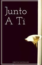 Junto A Ti © by EmitaCastillo06