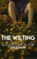 The Wilting Wildflower. by Penname_Zoe