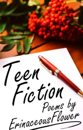 Teen Fiction {Poetry} by ErinaceousFlower