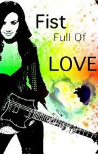 Fist Full Of Love (Demi Lovato Fanfic) by Alive4Demi