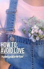 how to; avoid love || wroetoshaw by rosegoldminter