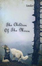 The Children Of The Moon.{COMPLETED} by Kenna-Burr