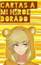 Cartas A Mi Héroe Dorado [Golden y Tu] by MangleKAwai12