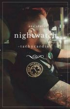 nightwatch ››› one shots | [8] by kweenhalstead
