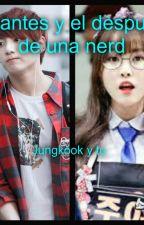El antes y el después de una nerd (jungkook y tu) by toplera