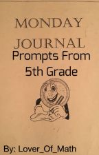 Monday Journal - Prompts From 5th Grade by Lover_Of_Math