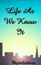 Life As We Know It by mslizchavez