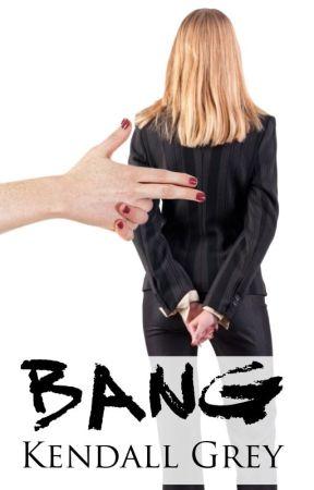 Bang by KendallGrey