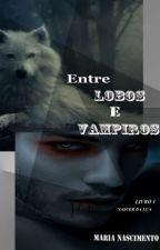 Entre Lobos e Vampiros (Concluído) by marnascik