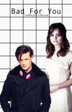 Bad For You>> matt smith and jenna coleman<< by KTwritesfanfics