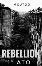 Rebellion - 1° Ato by MGutoo