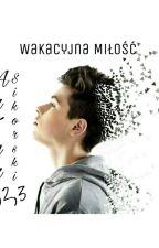 Wakacyjna miłość /A.S (1&2&3) by TeczowyZelus