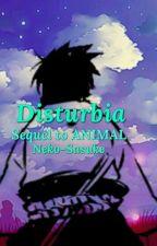 Disturbia [ Sequel to ANIMAL ] Yandere!Sasu x Naru  by Neko-Sasuke
