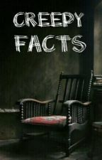 Creepy Facts by BlueWriterPerson