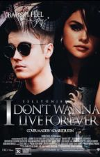 I Don't Wanna Live Forever (Jelena) by sellyonjerry