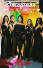 *Imaginas* ♥Fifth Harmony y tu♥ by ALREN_CAMALLY