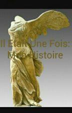 Il Etait Une Fois: Mon Histoire by My__Dream_World