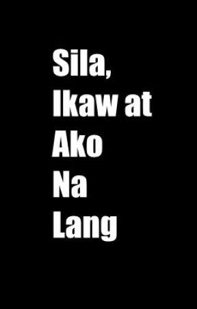Sila,Ikaw at Ako na Lang (Short Story) by LynxSio