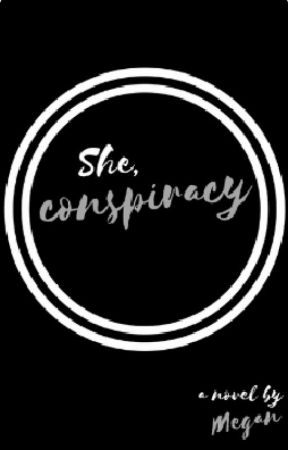 She, conspiracy by meganandsloane