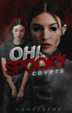 OH SPOOKY! COVERS by OHMUERTOS
