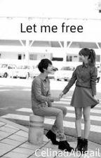 Let me free by GaiLinaCrlsMtt
