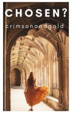 Chosen? by crimsonandgold