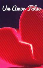 Um falso amor  by helenafernandes10
