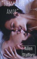 Siempre Fue Amor (ORIAN) by AiluStaffora