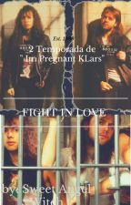 "Fight In Love ( 2 Temporada de "" I'm Pregnant Klars"" by Sweetangelwitch"