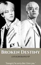 Broken Destiny {ONHOLD} by LoyalBigbangVip