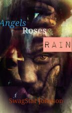 Angels Roses & Rain by SwagStarJohnson