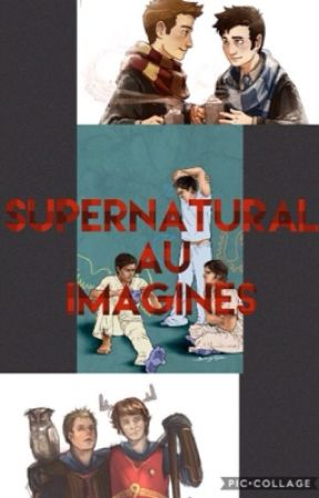 Supernatural AU Imagines ||ON HOLD|| {Still Taking Requests} by Winchestergeekfreak