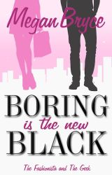 Boring Is The New Black (The Fashionista and The Geek) by MeganBryce