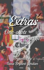 Extras: What Ifs & One Shots by TasiaBryantJordan