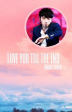 love you till the end {Woozi x Reader} by Xu_Winter